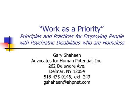 """Work as a Priority"" Principles and Practices for Employing People with Psychiatric Disabilities who are Homeless Gary Shaheen Advocates for Human Potential,"