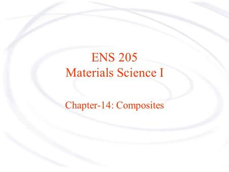 ENS 205 Materials Science I Chapter-14: Composites.