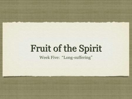 "Fruit of the Spirit Week Five: ""Long-suffering"". TCB Website? Work in Progress. Prayer Requests? Finding this helpful? Anything I could change about the."