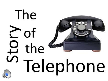 Story The of the Telephone Up Until The Mid 1870's People Communicated Face To Face.