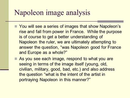 Napoleon image analysis You will see a series of images that show Napoleon's rise and fall from power in France. While the purpose is of course to get.