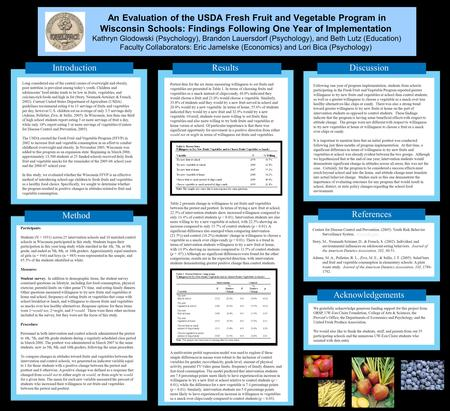 A Statewide Evaluation of the USDA Fresh Fruit and Vegetable Program in Wisconsin Schools: Parent and Teacher Surveys Kathryn Glodowski (Psychology), Brandon.