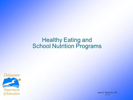 Healthy Eating and School Nutrition Programs Aimee F. Beam, RD, LDN 3/5/14.