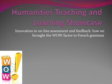 Innovation in on-line assessment and feedback: how we brought the WOW factor to French grammar.