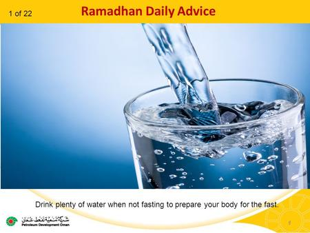 1 Ramadhan Daily Advice 1 Drink plenty of water when not fasting to prepare your body for the fast. 1 of 22.