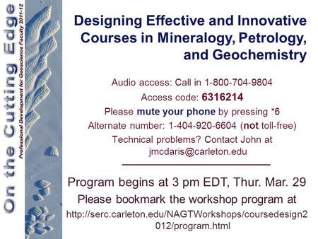 Designing Effective and Innovative Courses in Mineralogy, Petrology, and Geochemistry Audio access: Call in 1-800-704-9804 Access code: 6316214 Please.
