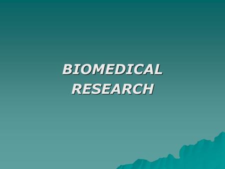 BIOMEDICALRESEARCH. What is biomedical research?  Definition: Biomedical research is the broad area of science that looks for ways to prevent and treat.