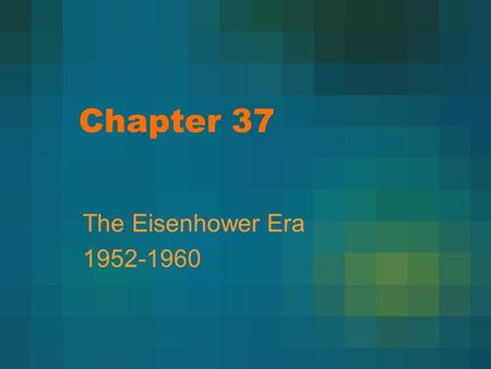 "Chapter 37 The Eisenhower Era 1952-1960. 1952 Election Democrats= Adalai Stevenson, Republicans= Dwight D. Eisenhower and Richard Nixon (VP) ""I Like Ike!"""