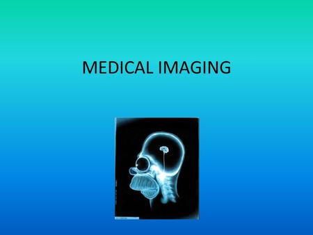 MEDICAL IMAGING. RADIOLOGY Radiology is a medical specialty that uses imaging techniques to both diagnose and treat disease visualized within the human.