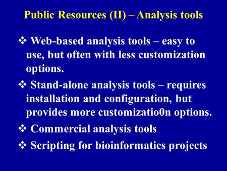Public Resources (II) – Analysis tools  Web-based analysis tools – easy to use, but often with less customization options.  Stand-alone analysis tools.