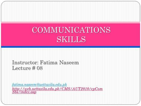 Instructor: Fatima Naseem Lecture # 08  Sbs/index.asp COMMUNICATIONS SKILLS.