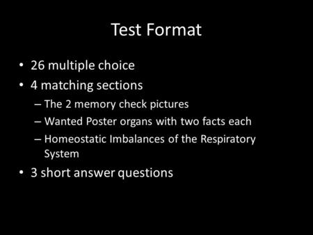 Test Format 26 multiple choice 4 matching sections – The 2 memory check pictures – Wanted Poster organs with two facts each – Homeostatic Imbalances of.