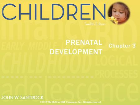 Chapter 3 PRENATAL DEVELOPMENT © 2013 The McGraw-Hill Companies, Inc. All rights reserved.