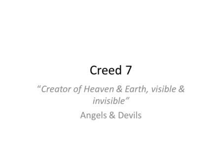 """Creator of Heaven & Earth, visible & invisible"" Angels & Devils"