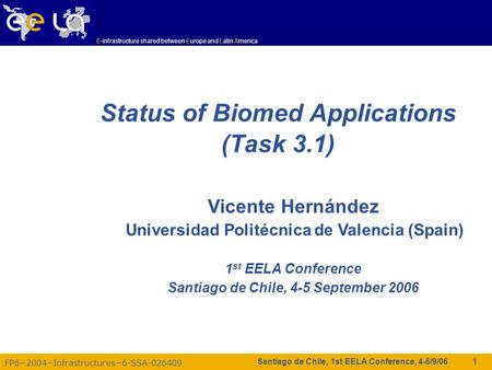 FP6−2004−Infrastructures−6-SSA-026409 E-infrastructure shared between Europe and Latin America Santiago de Chile, 1st EELA Conference, 4-5/9/06 1 Status.