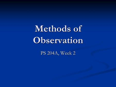 Methods of Observation PS 204A, Week 2. What is Science? Science is: (think Ruse) Based on natural laws/empirical regularities. Based on natural laws/empirical.