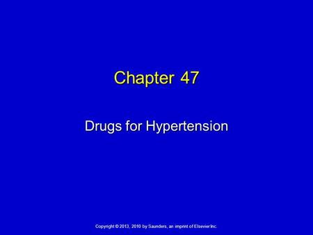 Copyright © 2013, 2010 by Saunders, an imprint of Elsevier Inc. Chapter 47 Drugs for Hypertension.
