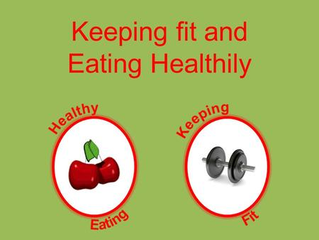 Keeping fit and Eating Healthily Eating Healthily More on 5-a-dayWhat is my RDA? Quiz As a general guide to eating healthily, try to follow these suggestions: