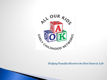 Helping Families Receive the Best Start in Life.  Check In  AOK History  AOK Communities  Conceptual Framework  Advancing Collaborative Leadership.