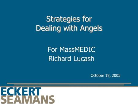 Strategies for Dealing with Angels For MassMEDIC Richard Lucash October 18, 2005.