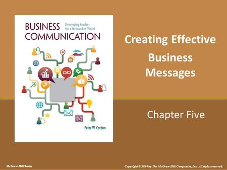 Chapter Five Creating Effective Business Messages McGraw-Hill/Irwin Copyright © 2014 by The McGraw-Hill Companies, Inc. All rights reserved.