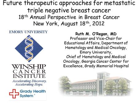Future therapeutic approaches for metastatic triple negative breast cancer 18 th Annual Perspective in Breast Cancer New York, August 18 th, 2012 Ruth.