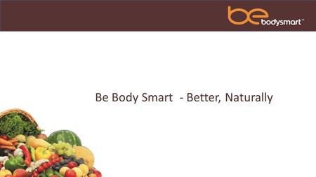 Be Body Smart - Better, Naturally. Nutri-Smart - Better, Naturally 22 Vitamins and Minerals Whole Food Organic Phytonutrients Omega Fatty Acids Plant.