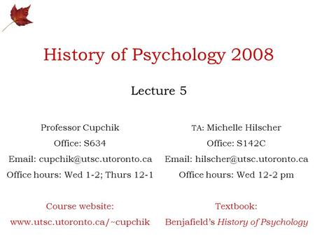 History <strong>of</strong> Psychology 2008 Lecture 5 Professor Cupchik Office: S634 Office hours: Wed 1-2; Thurs 12-1 Course website: