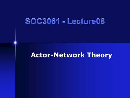 SOC3061 - Lecture08 Actor-Network Theory. Bruno Latour, Michel Callon, John Law A critique of previous sociological approaches inspired to SSK. Artefacts.