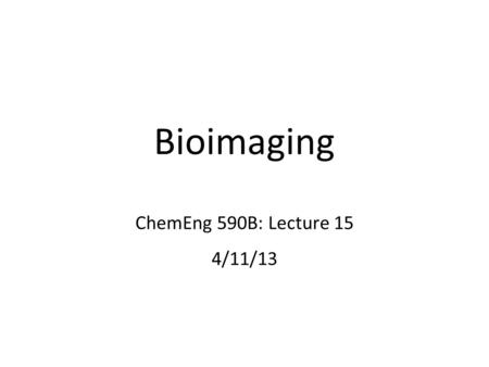 Bioimaging ChemEng 590B: Lecture 15 4/11/13. Rat mammary carcinoma cells 10 min, images every 20 seconds Michele Balsamo, Gertler lab MIT 1. Imaging Cells.