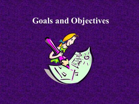 Goals and Objectives.