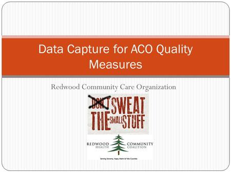 Redwood Community Care Organization Data Capture for ACO Quality Measures.