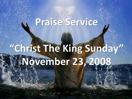 "Praise Service ""Christ The King Sunday"" November 23, 2008."