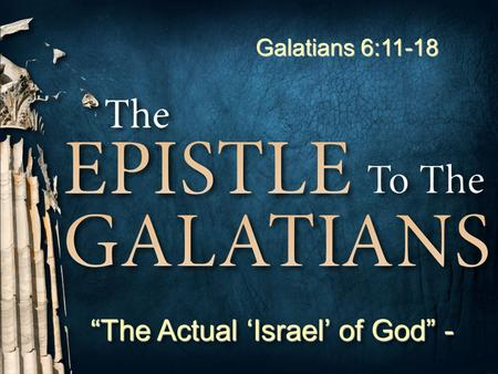 "1 Don McClainW. 65th St church of Christ - 9/16/2007 1 ""The Actual 'Israel' of God"" - Galatians 6:11-18."