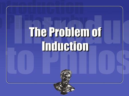 The Problem of Induction. Background: The Scientific Method Observation Hypothesis Test/Experiment Results Evidence supports hypothesis Inconsistent with.