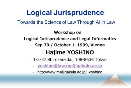 1 Logical Jurisprudence Towards the Science of Law Through AI in Law Workshop on  Logical Jurisprudence and Legal Informatics  Sep.30./ October 1. 1999,