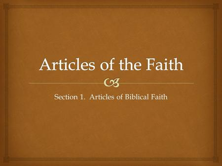Section 1. Articles of Biblical Faith.   We believe the Holy Scripture of the Old and New Testament to be verbally inspired Word of God, the final authority.