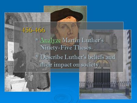 456-466 * Analyze Martin Luther's Ninety-Five Theses. * Describe Luther's beliefs and their impact on society. Analyze 456-466 * Analyze Martin Luther's.