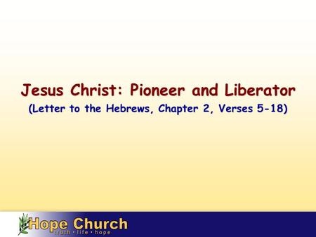 Jesus Christ: Pioneer and Liberator (Letter to the Hebrews, Chapter 2, Verses 5-18)