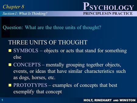 HOLT, RINEHART AND WINSTON P SYCHOLOGY PRINCIPLES IN PRACTICE 1 Chapter 8 Question: What are the three units of thought? THREE UNITS OF THOUGHT SYMBOLS.