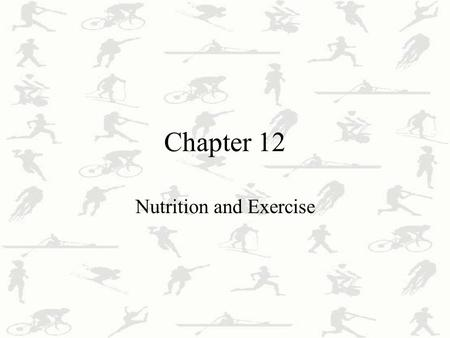 Chapter 12 Nutrition and Exercise. Exercise Nutrition Pre-exercise Nutrition Recommended quantities of Macronutrients Estimating Fluid Requirements Pre-exercise.