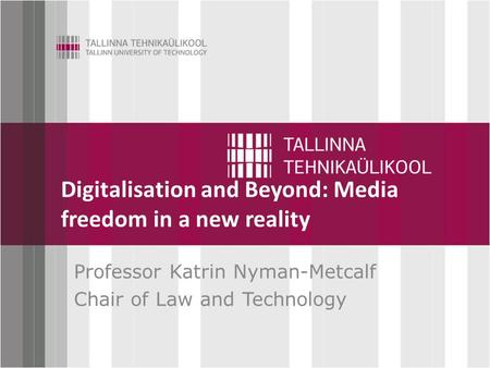 Click to edit Master title style Digitalisation and Beyond: Media freedom in a new reality Professor Katrin Nyman-Metcalf Chair of Law and Technology.