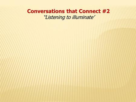 Conversations that Connect #2 ''Listening to illuminate'