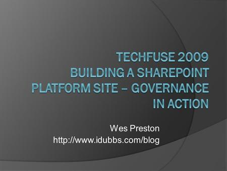 Wes Preston  Agenda  Quick Intro  Overview  Site Details  Notes and Resources  Questions.