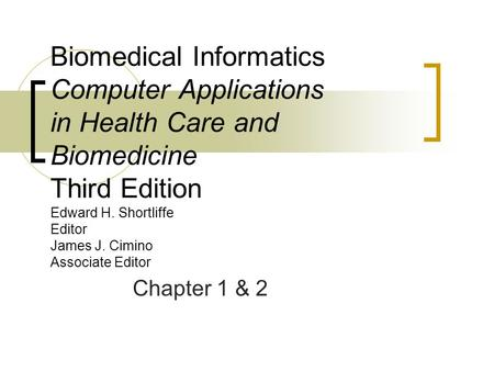 Biomedical Informatics Computer Applications in Health Care and Biomedicine Third Edition Edward H. Shortliffe Editor James J. Cimino Associate Editor.