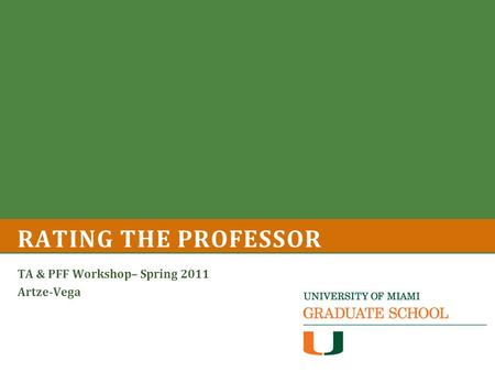 RATING THE PROFESSOR TA & PFF Workshop– Spring 2011 Artze-Vega.