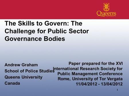 The Skills to Govern: The Challenge for Public Sector Governance Bodies Andrew Graham School of Police Studies Queens University Canada 1 Paper prepared.