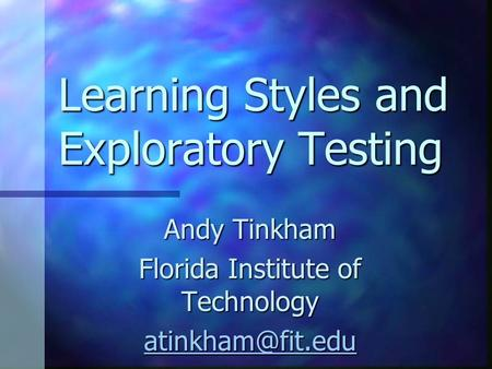 Learning Styles and Exploratory Testing Andy Tinkham Florida Institute of Technology