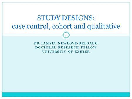 cohort and case-control studies ppt Cohort studies aka: longitudinal • unlike caseunlike case-control studies: microsoft powerpoint - jc cohort studiesppt [compatibility mode.