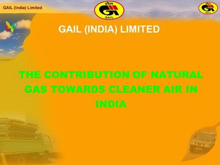 THE CONTRIBUTION OF NATURAL GAS TOWARDS CLEANER AIR IN INDIA GAIL (INDIA) LIMITED.